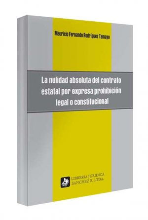 nulidad-absoluta-del-contrato-estatal-por-expresa-prohibicion-legal-o-constitucional-libros-jurídicos-lijursanchez-juridica-sanchez