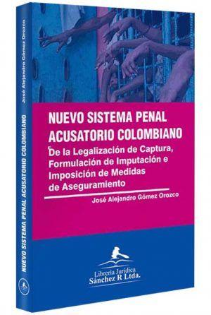 nuevo-sistema-penal-acusatorio-colombiano-de-la-legalizacion-libros-jurídicos-lijursanchez-juridica-sanchez
