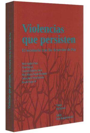 violencias-que-persisten-el-escenario-tras-los-Acuerdos-de-Paz-libros-jurídicos-lijursanchez-juridica-sanchez