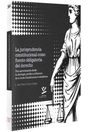 la-jurisprudencia-constitucional-como-fuente-obligatoria-al-derecho-libros-jurídicos-lijursanchez-juridica-sanchez