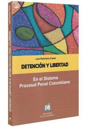Detención y libertad en el sistema procesal penal colombiano-libros-jurídicos-lijursanchez-juridica-sanchez