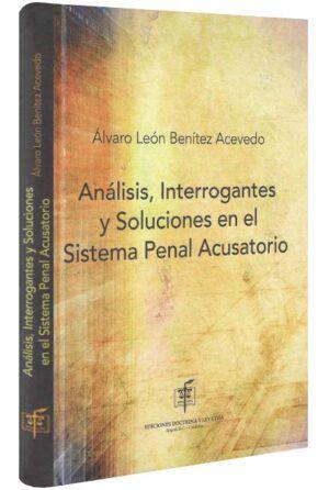 Análisis, interrogantes y soluciones en el sistema penal acusatorio-libros-jurídicos-lijursanchez-juridica-sanchez