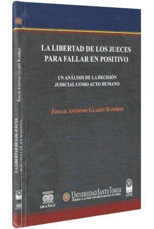 La libertad de los jueces para fallar en positivo. Un análisis de la decisión judicial como acto humano-libros-jurídicos-lijursanchez-juridica-sanchez