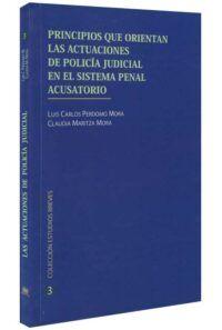 Principios que orientan las actuaciones de policía judicial en el sistema penal acusatorio-libros-jurídicos-lijursanchez-juridica-sanchez